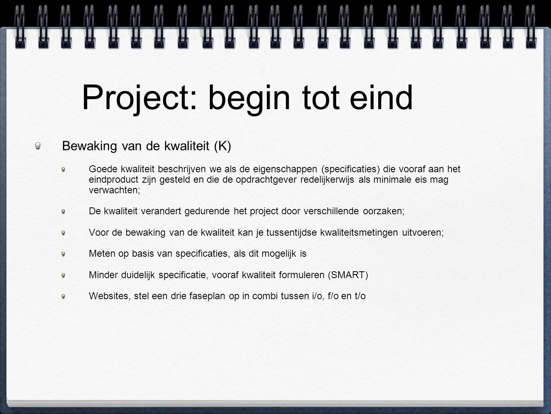 Project: begin tot eind Bewaking van de kwaliteit (K) Goede kwaliteit beschrijven we als de eigenschappen (specificaties) die vooraf aan het eindprodu