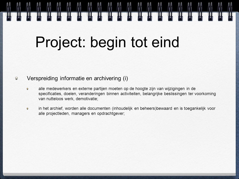 Project: begin tot eind Verspreiding informatie en archivering (i) alle medewerkers en externe partijen moeten op de hoogte zijn van wijzigingen in de