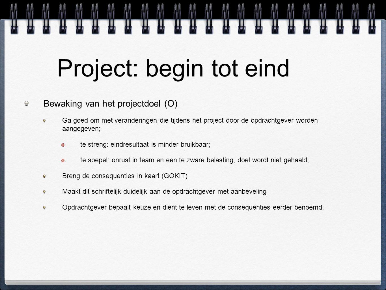 Project: begin tot eind Bewaking van het projectdoel (O) Ga goed om met veranderingen die tijdens het project door de opdrachtgever worden aangegeven;