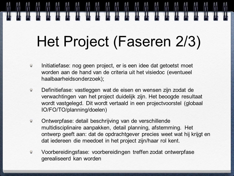 Het Project (Faseren 2/3) Initiatiefase: nog geen project, er is een idee dat getoetst moet worden aan de hand van de criteria uit het visiedoc (eventueel haalbaarheidsonderzoek); Definitiefase: vastleggen wat de eisen en wensen zijn zodat de verwachtingen van het project duidelijk zijn.