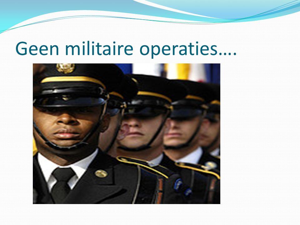 Geen militaire operaties….
