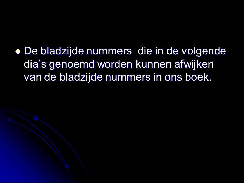 De bladzijde nummers die in de volgende dia's genoemd worden kunnen afwijken van de bladzijde nummers in ons boek.