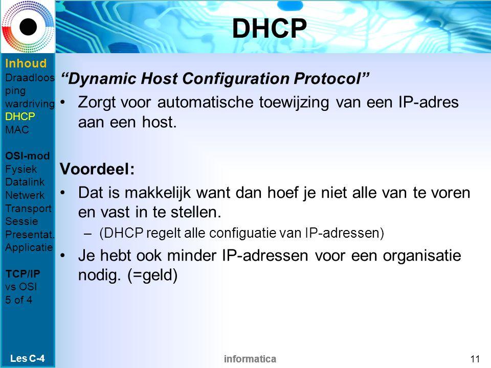 informatica DHCP Dynamic Host Configuration Protocol Zorgt voor automatische toewijzing van een IP-adres aan een host.