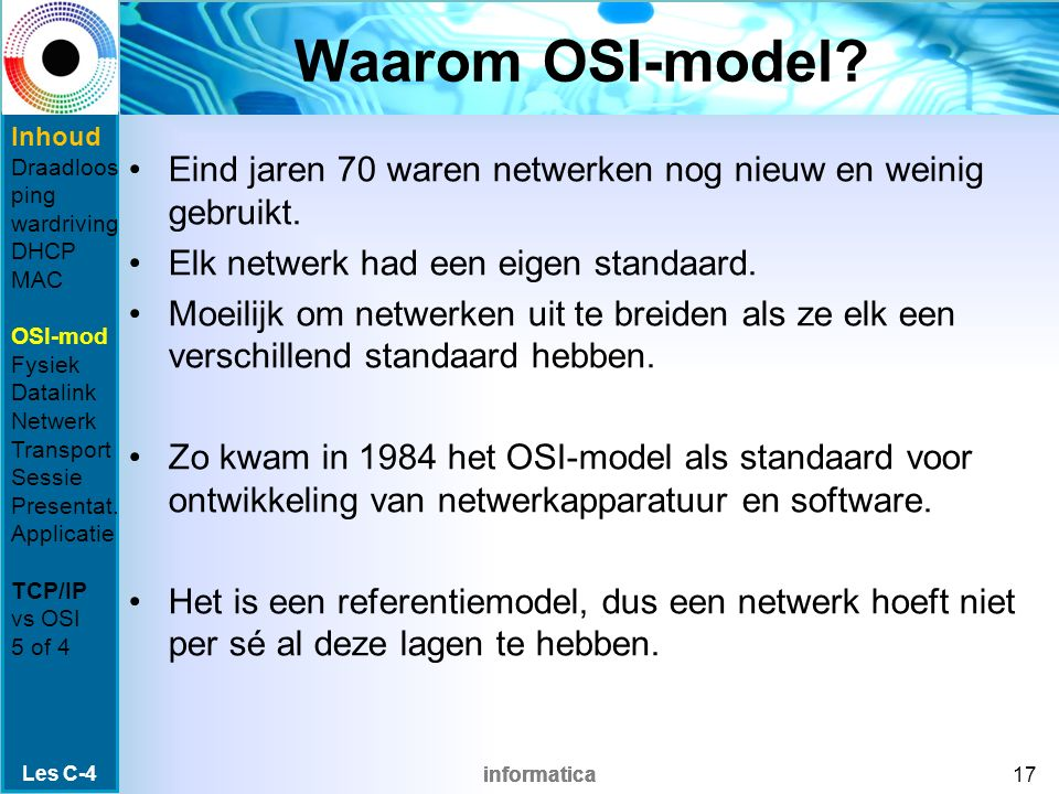 informatica Waarom OSI-model. Eind jaren 70 waren netwerken nog nieuw en weinig gebruikt.