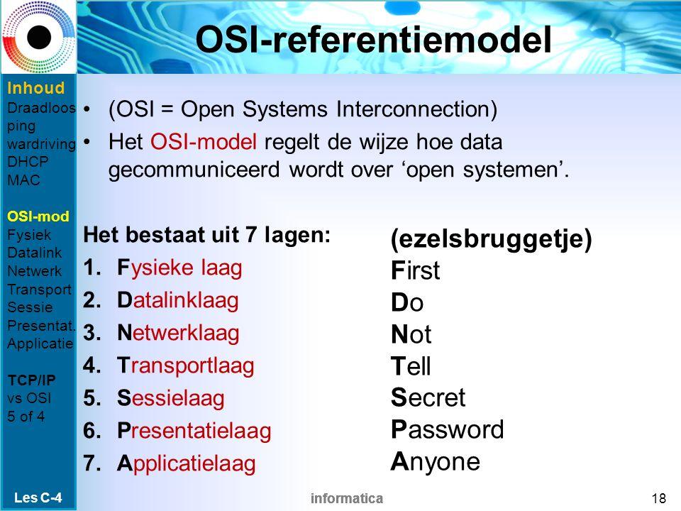 informatica OSI-referentiemodel (OSI = Open Systems Interconnection) Het OSI-model regelt de wijze hoe data gecommuniceerd wordt over 'open systemen'.