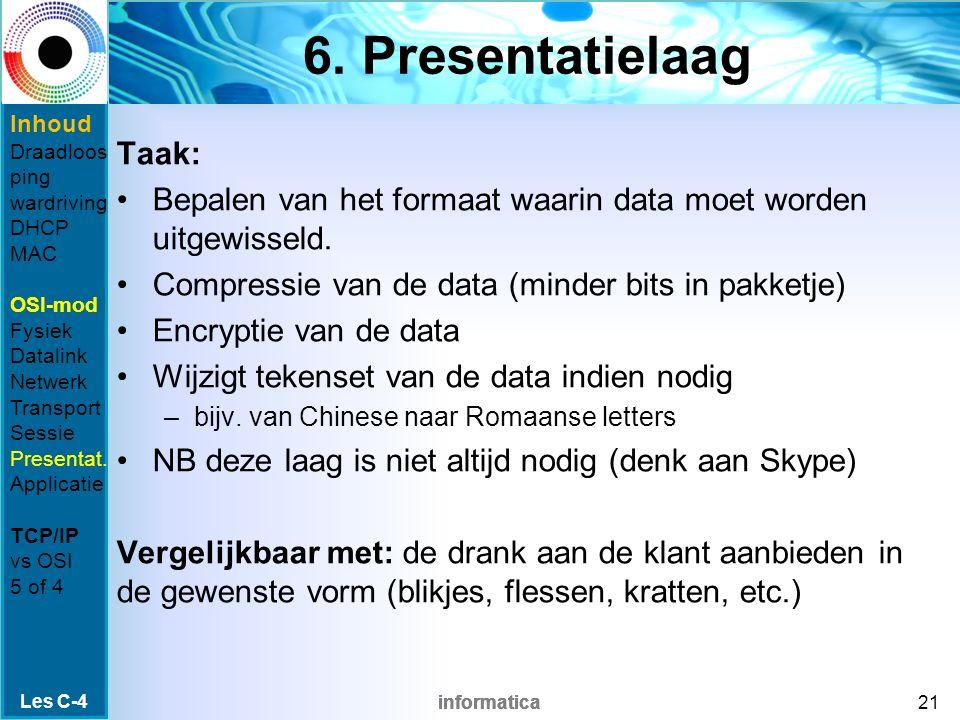 informatica 6. Presentatielaag Taak: Bepalen van het formaat waarin data moet worden uitgewisseld.