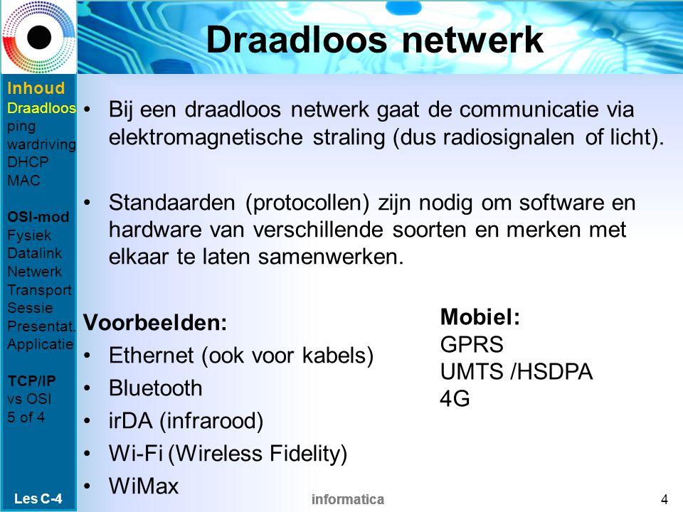 informatica Draadloos netwerk Bij een draadloos netwerk gaat de communicatie via elektromagnetische straling (dus radiosignalen of licht).