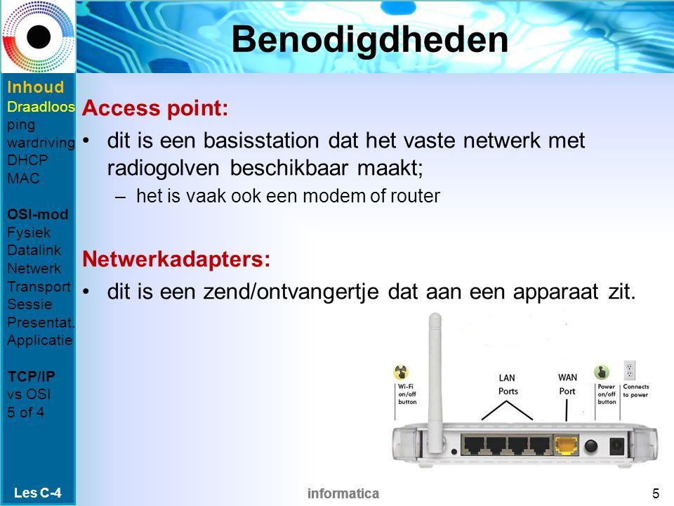 informatica Benodigdheden Access point: dit is een basisstation dat het vaste netwerk met radiogolven beschikbaar maakt; –het is vaak ook een modem of router Netwerkadapters: dit is een zend/ontvangertje dat aan een apparaat zit.