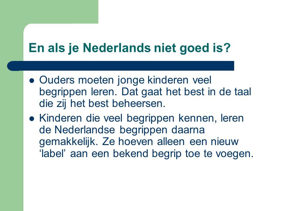 En als je Nederlands niet goed is? Ouders moeten jonge kinderen veel begrippen leren. Dat gaat het best in de taal die zij het best beheersen. Kindere