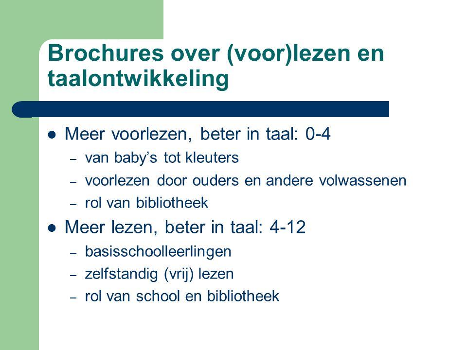 Brochures over (voor)lezen en taalontwikkeling Meer voorlezen, beter in taal: 0-4 – van baby's tot kleuters – voorlezen door ouders en andere volwasse