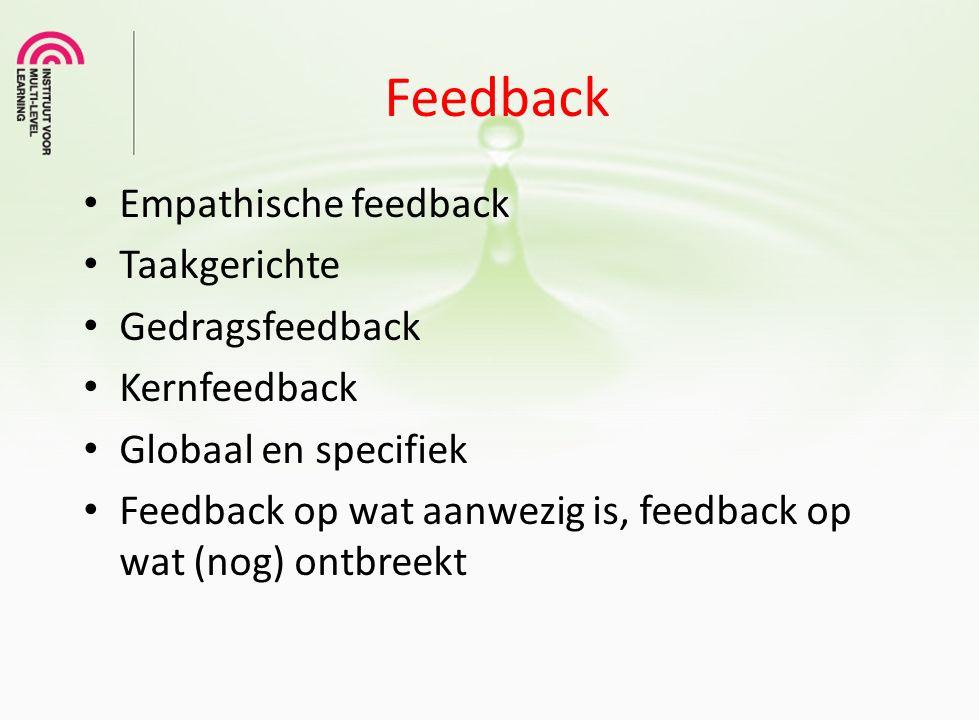 Feedback Empathische feedback Taakgerichte Gedragsfeedback Kernfeedback Globaal en specifiek Feedback op wat aanwezig is, feedback op wat (nog) ontbre