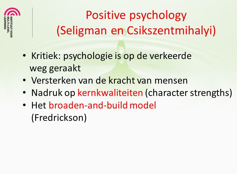 Positive psychology (Seligman en Csikszentmihalyi) Kritiek: psychologie is op de verkeerde weg geraakt Versterken van de kracht van mensen Nadruk op k