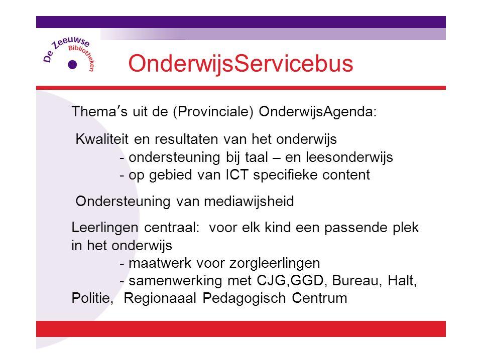 OnderwijsServicebus Thema's uit de (Provinciale) OnderwijsAgenda: Kwaliteit en resultaten van het onderwijs - ondersteuning bij taal – en leesonderwij