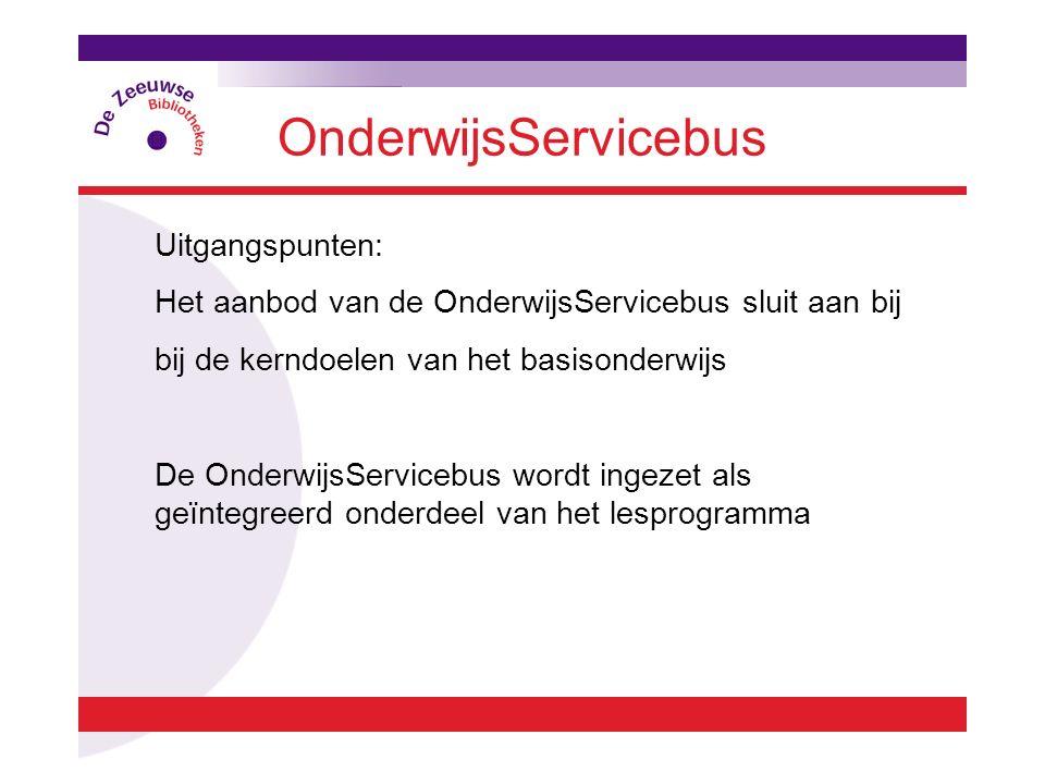 OnderwijsServicebus Uitgangspunten: Het aanbod van de OnderwijsServicebus sluit aan bij bij de kerndoelen van het basisonderwijs De OnderwijsServicebu