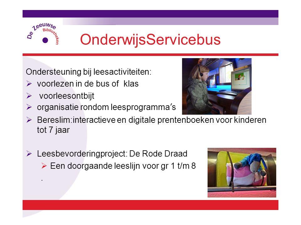 OnderwijsServicebus Ondersteuning bij leesactiviteiten:  voorlezen in de bus of klas  voorleesontbijt  organisatie rondom leesprogramma's  Beresli