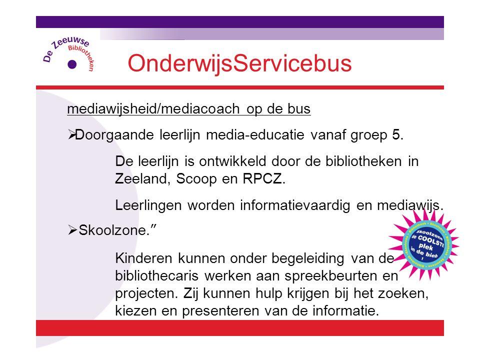 OnderwijsServicebus mediawijsheid/mediacoach op de bus  Doorgaande leerlijn media-educatie vanaf groep 5. De leerlijn is ontwikkeld door de bibliothe