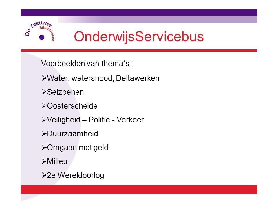 OnderwijsServicebus Voorbeelden van thema's :  Water: watersnood, Deltawerken  Seizoenen  Oosterschelde  Veiligheid – Politie - Verkeer  Duurzaam