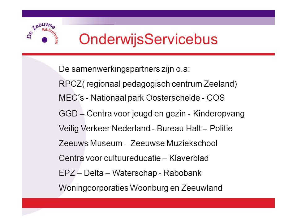 OnderwijsServicebus De samenwerkingspartners zijn o.a: RPCZ( regionaal pedagogisch centrum Zeeland) MEC's - Nationaal park Oosterschelde - COS GGD – C