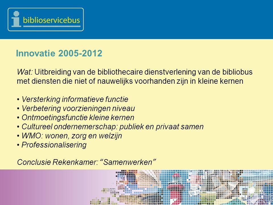 Innovatie 2005-2012 Wat: Uitbreiding van de bibliothecaire dienstverlening van de bibliobus met diensten die niet of nauwelijks voorhanden zijn in kle