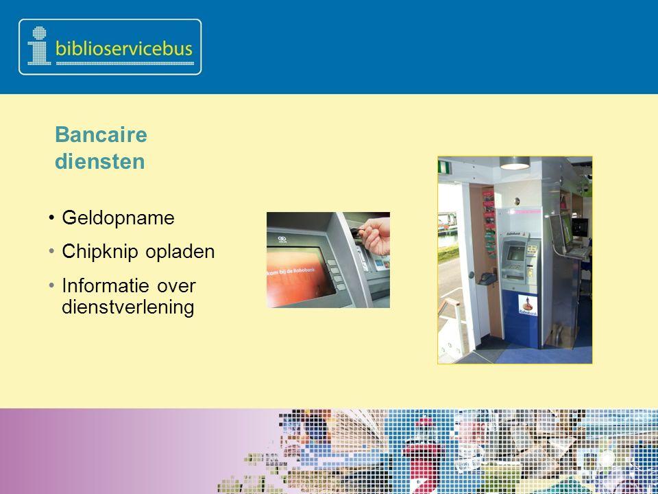 Bancaire diensten Geldopname Chipknip opladen Informatie over dienstverlening