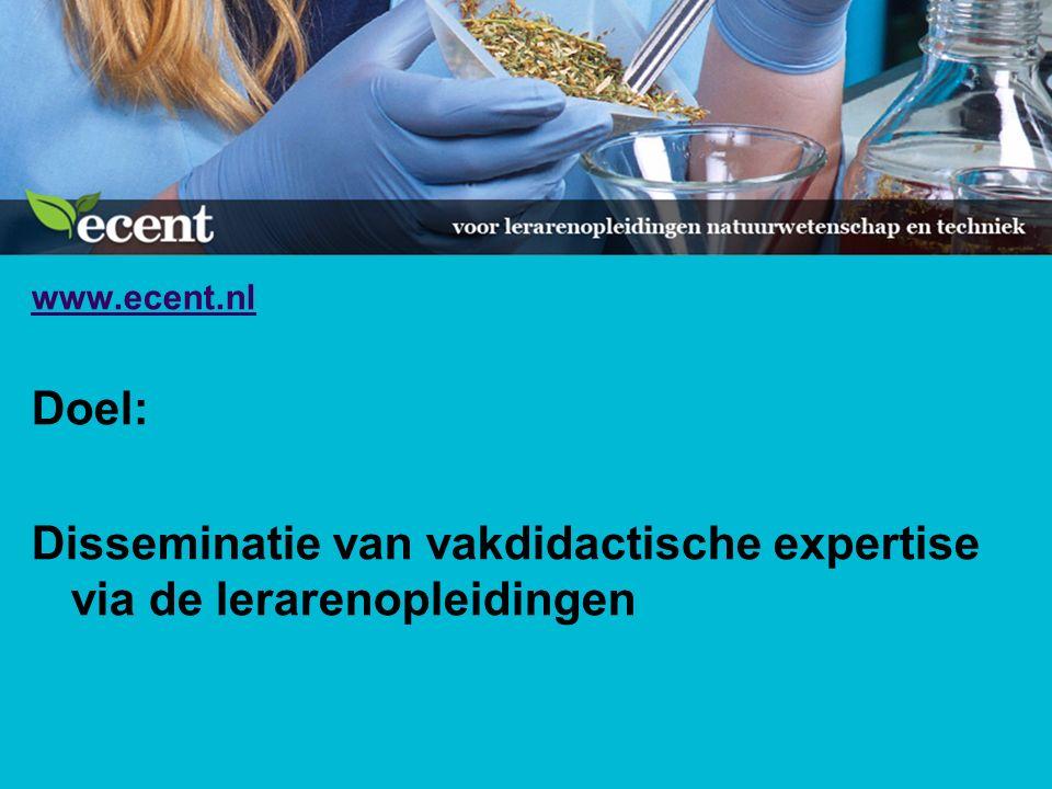 www.ecent.nl Doel: Disseminatie van vakdidactische expertise via de lerarenopleidingen