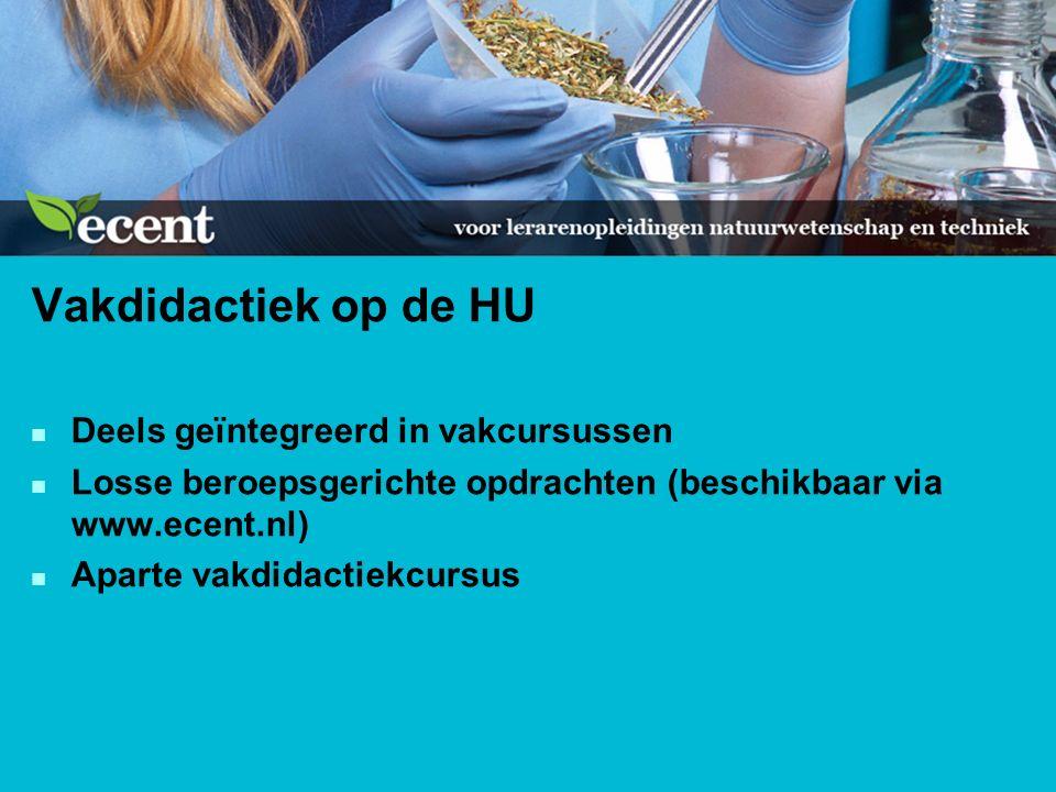 Vakdidactiek op de HU n Deels geïntegreerd in vakcursussen n Losse beroepsgerichte opdrachten (beschikbaar via www.ecent.nl) n Aparte vakdidactiekcursus