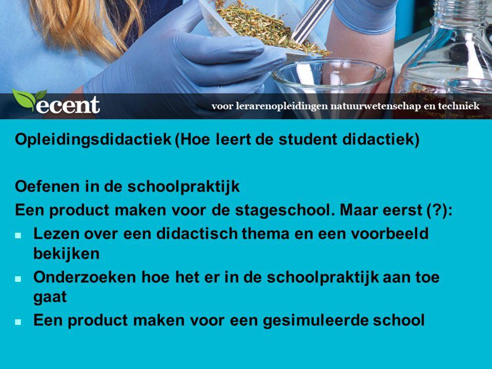Opleidingsdidactiek (Hoe leert de student didactiek) Oefenen in de schoolpraktijk Een product maken voor de stageschool.