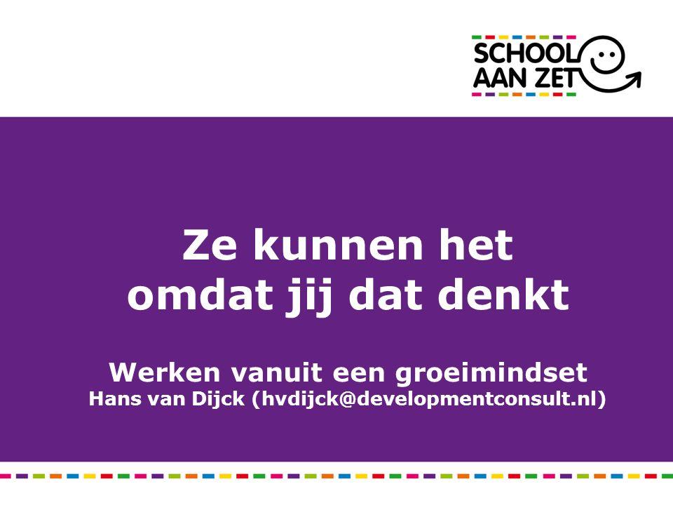 Ze kunnen het omdat jij dat denkt Werken vanuit een groeimindset Hans van Dijck (hvdijck@developmentconsult.nl)