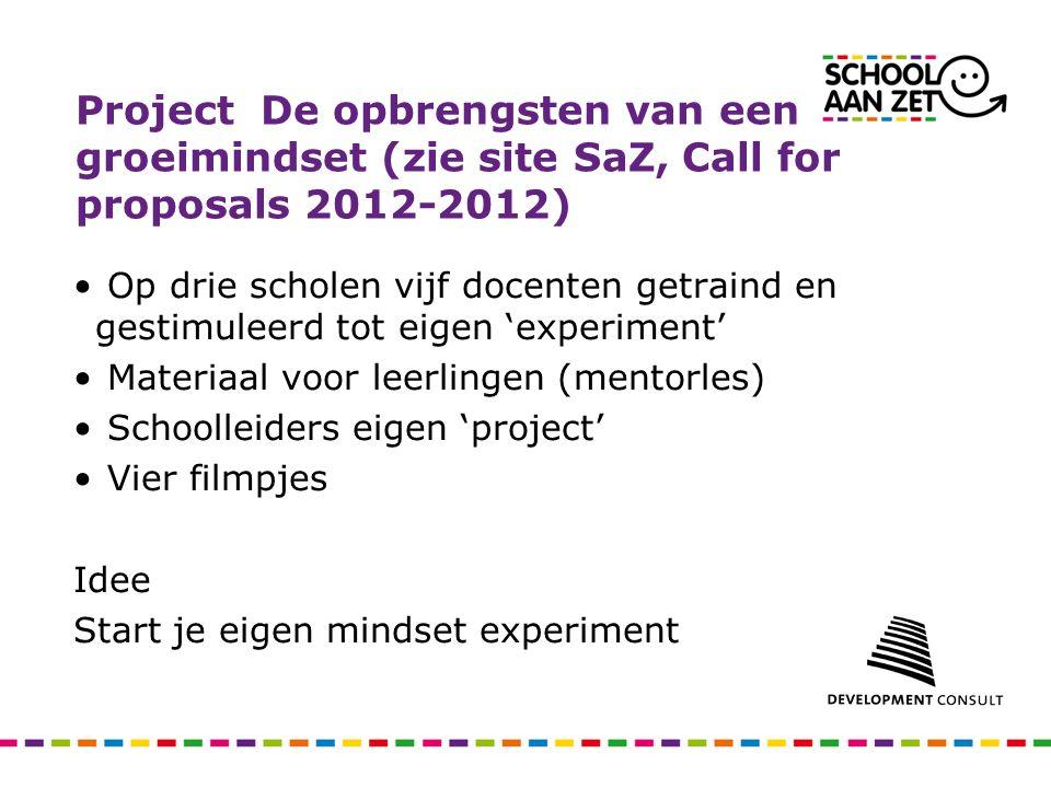 Project De opbrengsten van een groeimindset (zie site SaZ, Call for proposals 2012-2012) Op drie scholen vijf docenten getraind en gestimuleerd tot ei