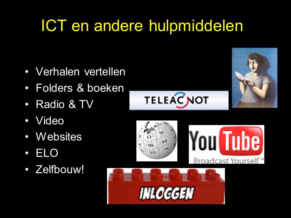 ICT en andere hulpmiddelen Verhalen vertellen Folders & boeken Radio & TV Video Websites ELO Zelfbouw!