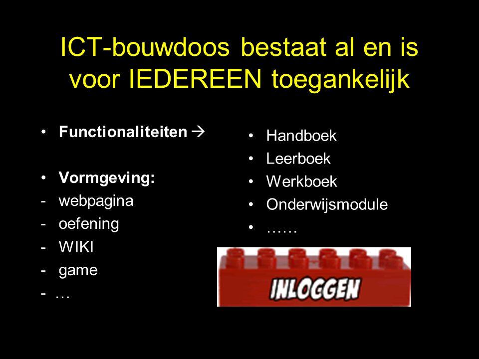 ICT-bouwdoos bestaat al en is voor IEDEREEN toegankelijk Functionaliteiten  Vormgeving: -webpagina -oefening -WIKI -game - … Handboek Leerboek Werkboek Onderwijsmodule ……