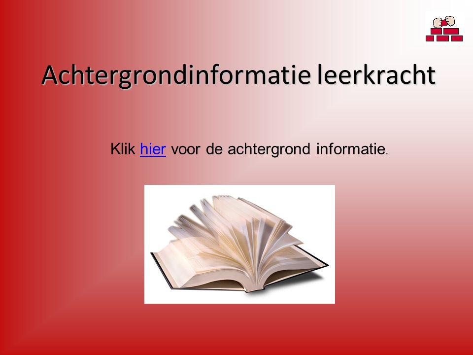 Achtergrondinformatie leerkracht Klik hier voor de achtergrond informatie.