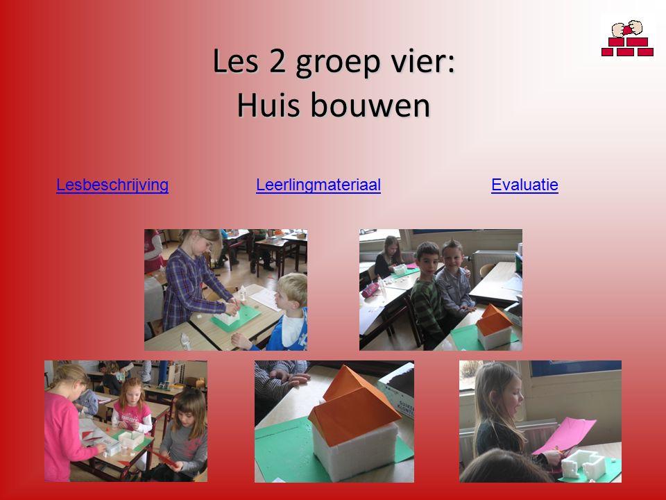 Les 2 groep vier: Huis bouwen EvaluatieLesbeschrijvingLeerlingmateriaal