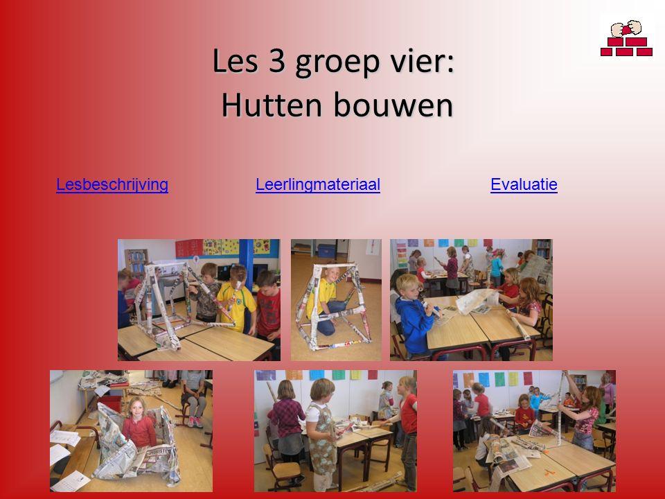 Les 3 groep vier: Hutten bouwen EvaluatieLesbeschrijvingLeerlingmateriaal