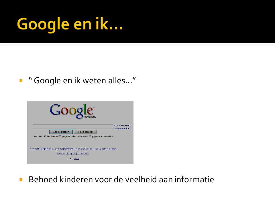  Google en ik weten alles…  Behoed kinderen voor de veelheid aan informatie