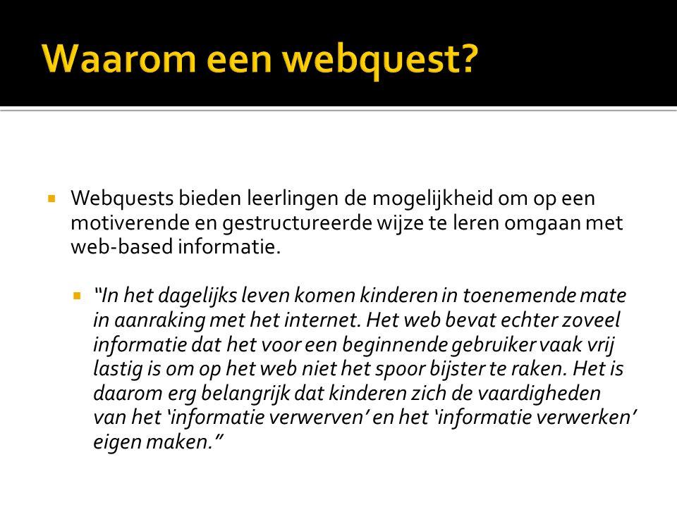  Webquests bieden leerlingen de mogelijkheid om op een motiverende en gestructureerde wijze te leren omgaan met web-based informatie.