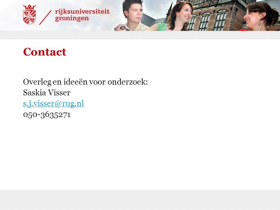 Contact Overleg en ideeën voor onderzoek: Saskia Visser s.j.visser@rug.nl 050-3635271