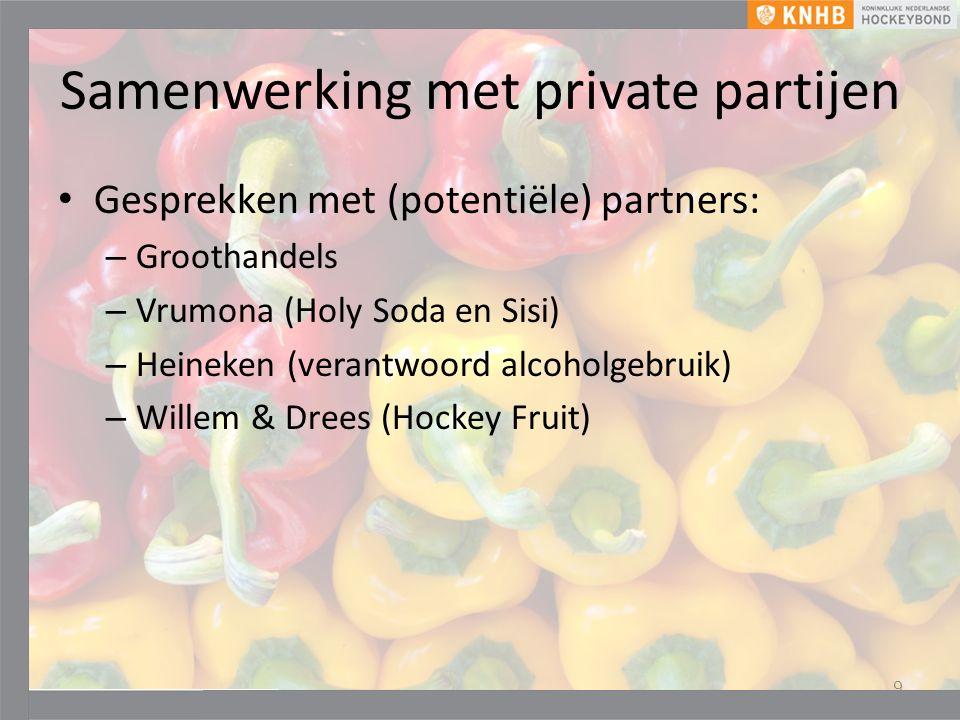 Samenwerking met private partijen Gesprekken met (potentiële) partners: – Groothandels – Vrumona (Holy Soda en Sisi) – Heineken (verantwoord alcoholgebruik) – Willem & Drees (Hockey Fruit) 9
