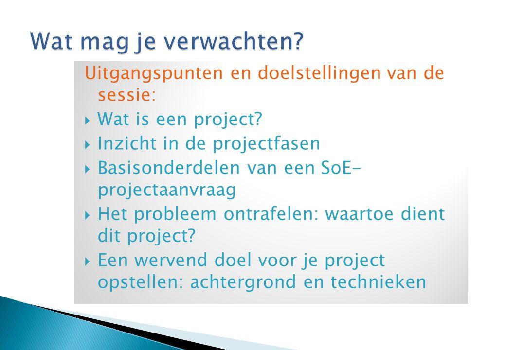 Uitgangspunten en doelstellingen van de sessie:  Wat is een project.
