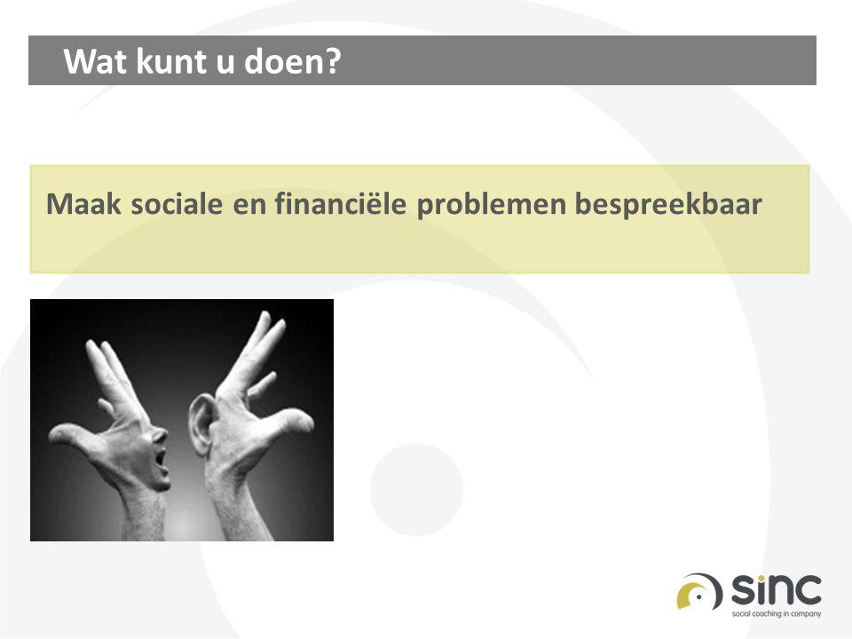 Wat kunt u doen? Maak sociale en financiële problemen bespreekbaar