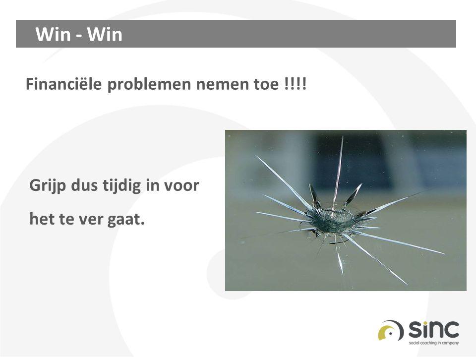 Win - Win Grijp dus tijdig in voor het te ver gaat. Financiële problemen nemen toe !!!!