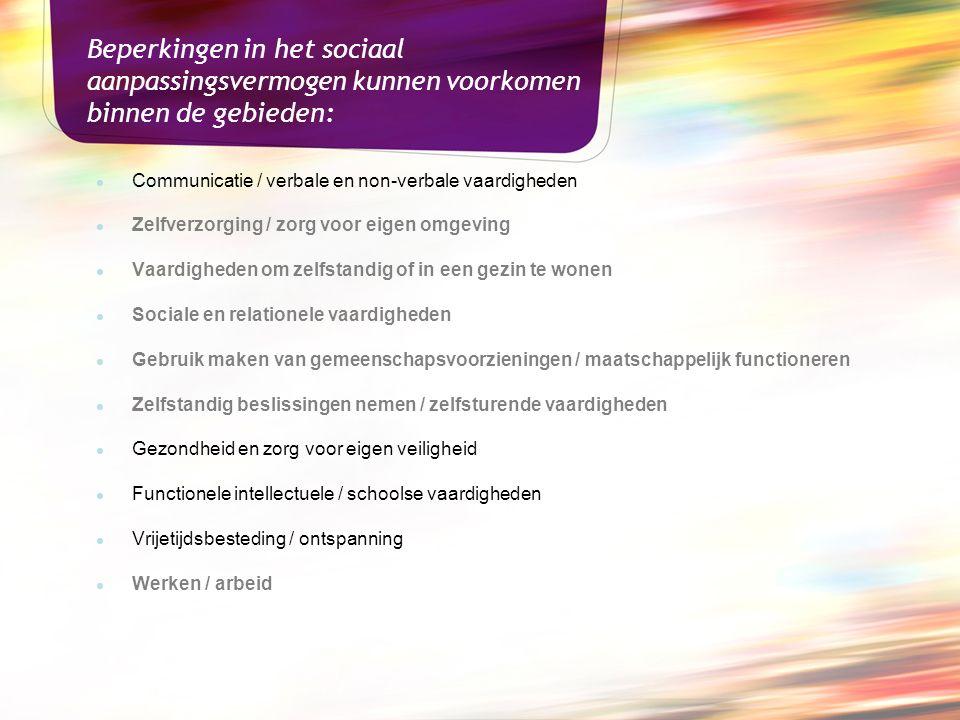 Beperkingen in het sociaal aanpassingsvermogen kunnen voorkomen binnen de gebieden: ● Communicatie / verbale en non-verbale vaardigheden ● Zelfverzorg