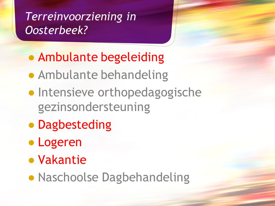 Terreinvoorziening in Oosterbeek? ● Ambulante begeleiding ● Ambulante behandeling ● Intensieve orthopedagogische gezinsondersteuning ● Dagbesteding ●