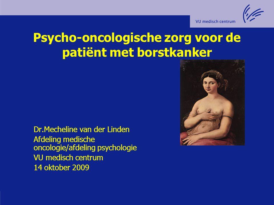 Psycho-oncologische zorg voor de patiënt met borstkanker Dr.Mecheline van der Linden Afdeling medische oncologie/afdeling psychologie VU medisch centr