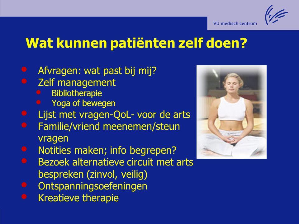 Wat kunnen patiënten zelf doen? Afvragen: wat past bij mij? Zelf management Bibliotherapie Yoga of bewegen Lijst met vragen-QoL- voor de arts Familie/