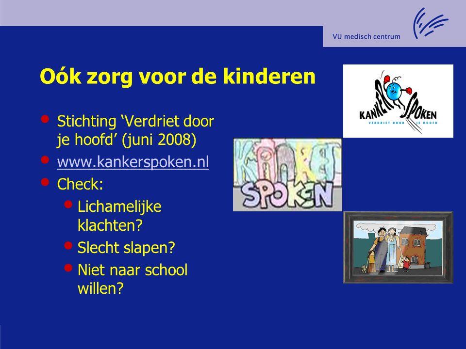 Oók zorg voor de kinderen Stichting 'Verdriet door je hoofd' (juni 2008) www.kankerspoken.nl Check: Lichamelijke klachten? Slecht slapen? Niet naar sc