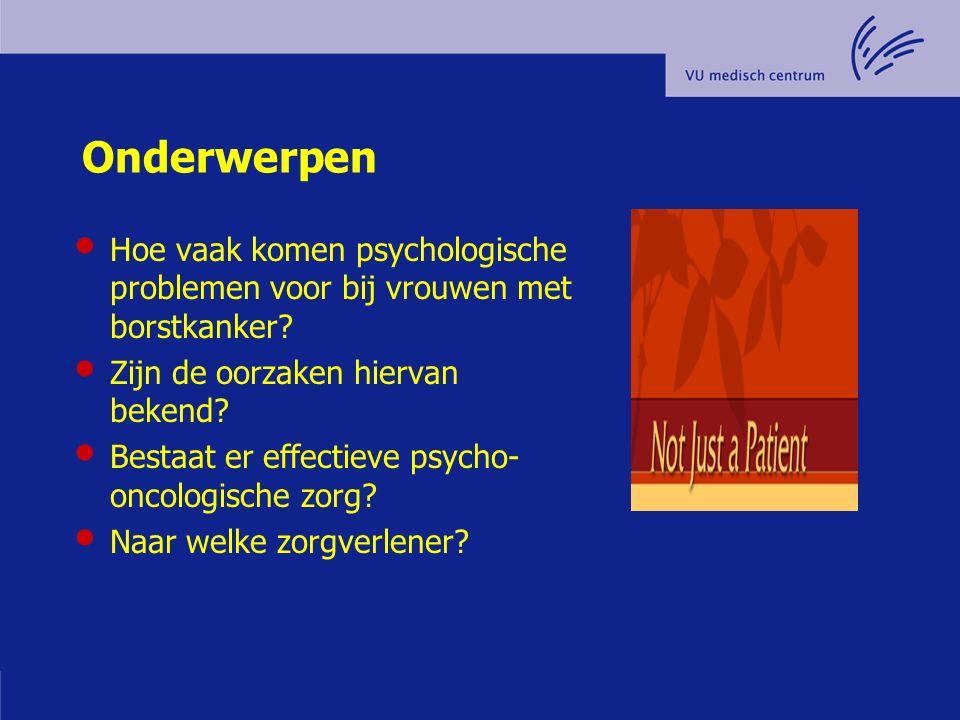 Onderwerpen Hoe vaak komen psychologische problemen voor bij vrouwen met borstkanker? Zijn de oorzaken hiervan bekend? Bestaat er effectieve psycho- o