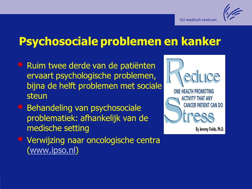 Psychosociale problemen en kanker Ruim twee derde van de patiënten ervaart psychologische problemen, bijna de helft problemen met sociale steun Behand
