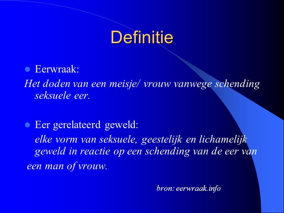 Definitie Eerwraak: Het doden van een meisje/ vrouw vanwege schending seksuele eer.