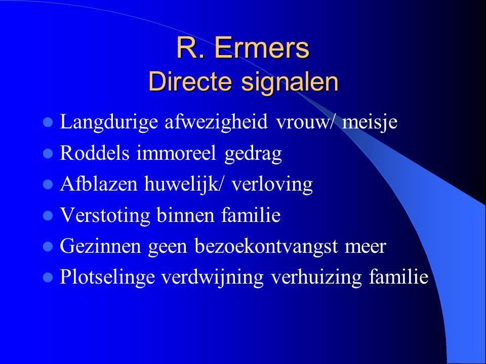 R. Ermers Directe signalen Langdurige afwezigheid vrouw/ meisje Roddels immoreel gedrag Afblazen huwelijk/ verloving Verstoting binnen familie Gezinne